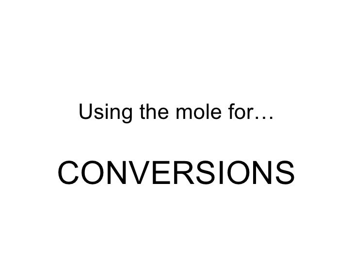 Using the mole for… CONVERSIONS
