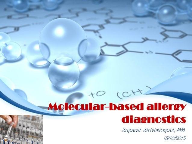 Molecular-based allergy diagnostics Suparat Sirivimonpan, MD. 18/10/2013