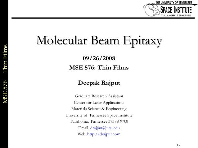 MSE576ThinFilms 1 of xx Molecular Beam EpitaxyMolecular Beam Epitaxy 09/26/2008 MSE 576: Thin Films Deepak RajputDeepak Ra...