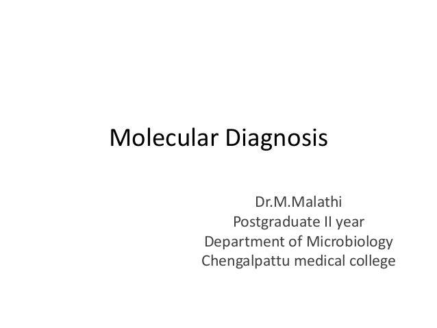 Molecular Diagnosis Dr.M.Malathi Postgraduate II year Department of Microbiology Chengalpattu medical college