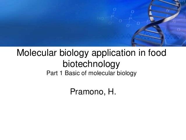 Molecular biology application in food biotechnology Part 1 Basic of molecular biology Pramono, H.