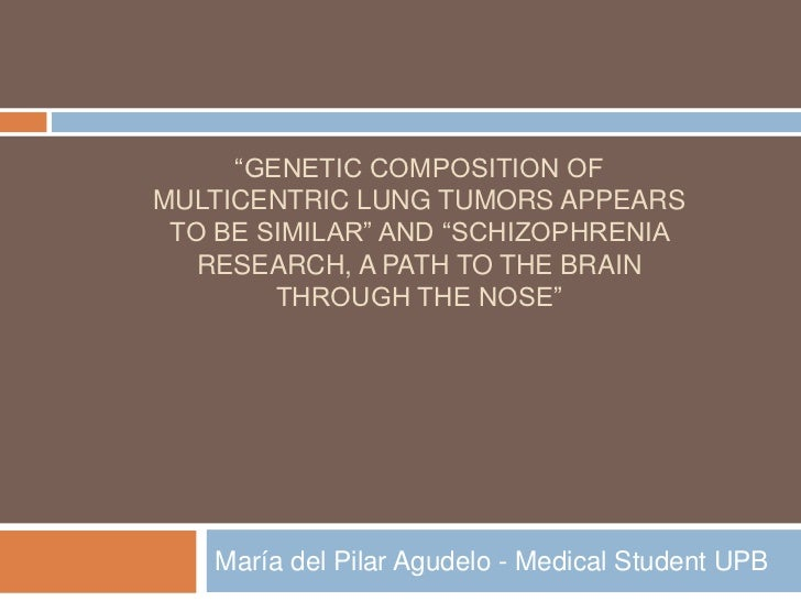 """""""GENETIC COMPOSITION OFMULTICENTRIC LUNG TUMORS APPEARS TO BE SIMILAR"""" AND """"SCHIZOPHRENIA   RESEARCH, A PATH TO THE BRAIN ..."""
