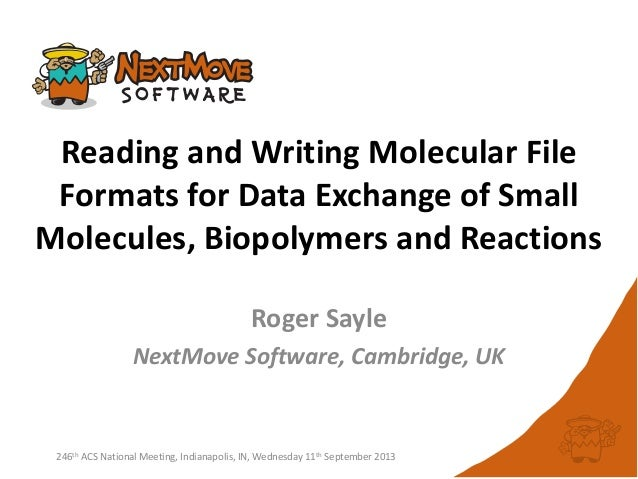 Reading and Writing Molecular File Formats for Data Exchange of Small Molecules, Biopolymers and Reactions Roger Sayle Nex...