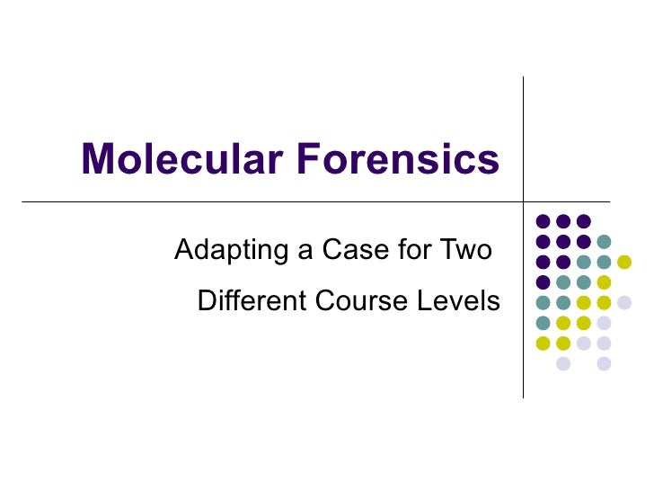 Molecular Forensics    Adapting a Case for Two     Different Course Levels