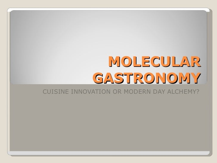 MOLECULAR GASTRONOMY CUISINE INNOVATION OR MODERN DAY ALCHEMY?