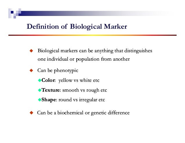 Definition of Biological Marker   Biological markers can be anything that distinguishes   one individual or population fro...