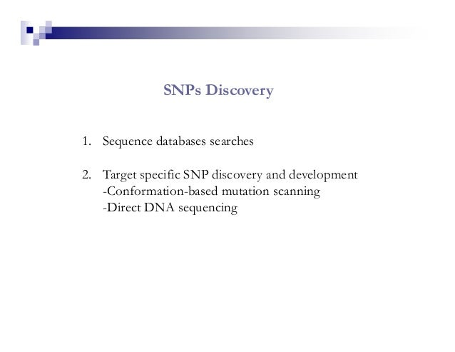 SNPs Discovery1. Sequence databases searches2. Target specific SNP discovery and development   -Conformation-based mutatio...