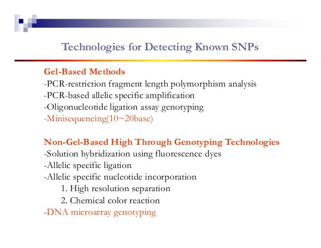 Technologies for Detecting Known SNPsGel-Based Methods-PCR-restriction fragment length polymorphism analysis-PCR-based all...