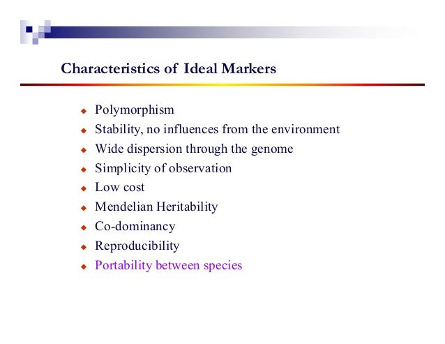 Characteristics of Ideal Markers     Polymorphism     Stability, no influences from the environment     Wide dispersion th...
