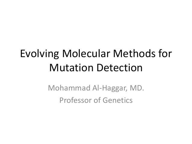 Evolving Molecular Methods for Mutation Detection Mohammad Al-Haggar, MD. Professor of Genetics