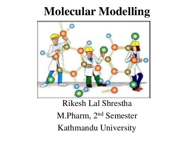 Molecular Modelling Rikesh Lal Shrestha M.Pharm, 2nd Semester Kathmandu University