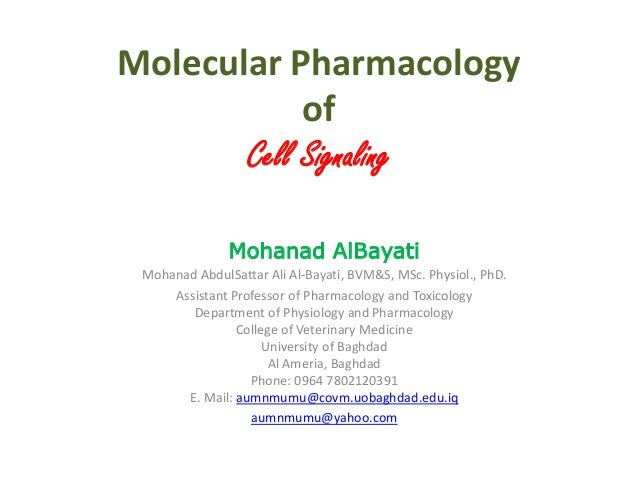 Molecular Pharmacology of Cell Signaling Mohanad AlBayati Mohanad AbdulSattar Ali Al-Bayati, BVM&S, MSc. Physiol., PhD. As...