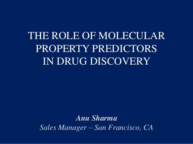 THE ROLE OF MOLECULAR PROPERTY PREDICTORS IN DRUG DISCOVERY Anu Sharma Sales Manager – San Francisco, CA