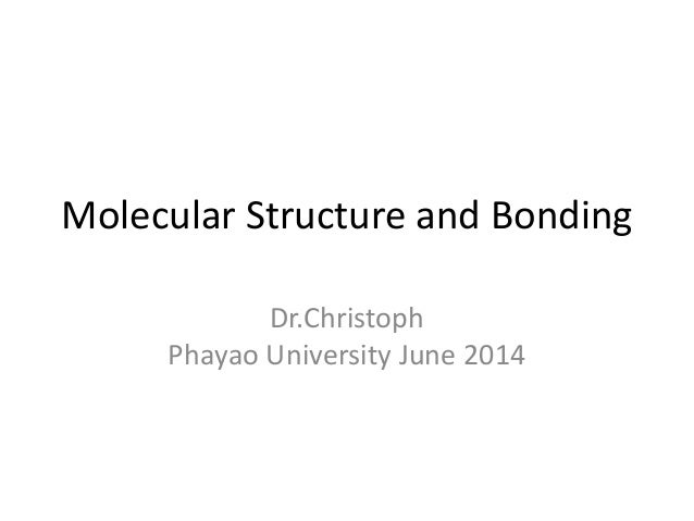 Molecular Structure and Bonding Dr.Christoph Phayao University June 2014