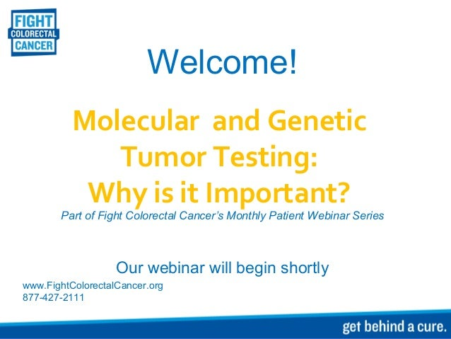 Welcome! Molecular and Genetic Tumor Testing: Why is it Important? Part of Fight Colorectal Cancer's Monthly Patient Webin...