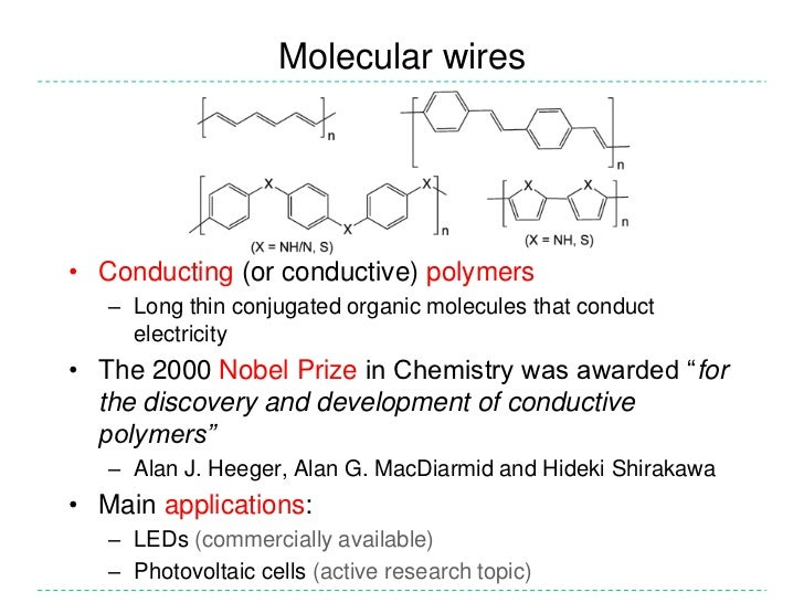 Molecular wires <br />Conducting (or conductive) polymers<br />Long thin conjugated organic molecules that conduct electri...
