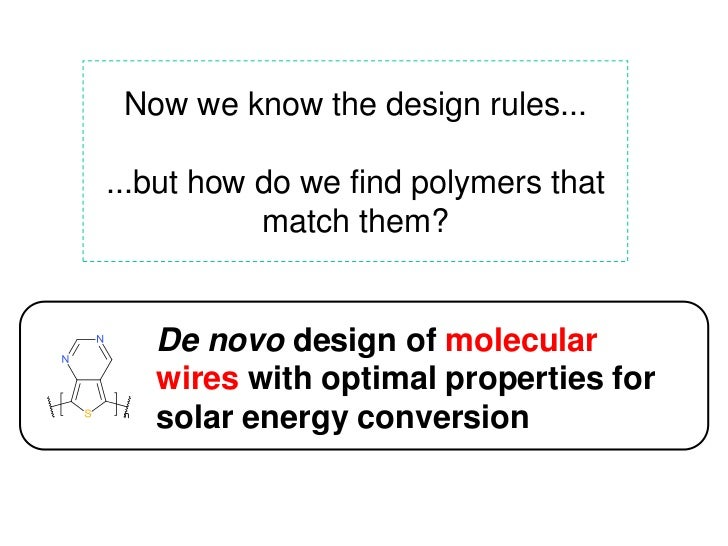Now we know the design rules...<br />...but how do we find polymers that match them?<br />De novo design of molecular wire...