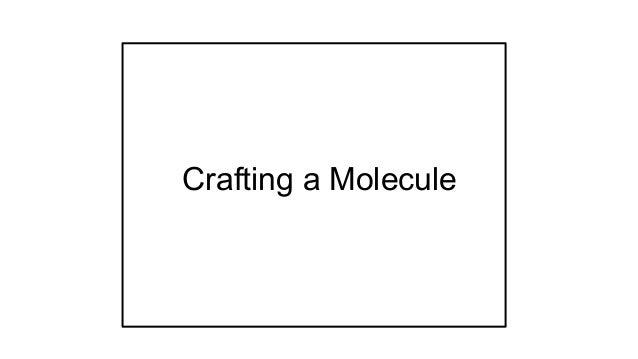 Crafting a Molecule