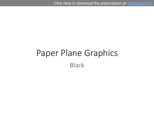 Paper Plane Graphics Black Click here to download the presentation at: indezine.com
