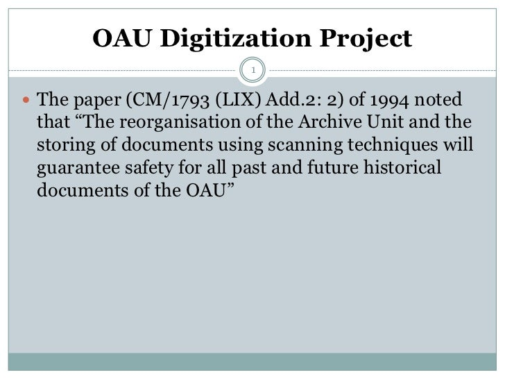 """OAU Digitization Project                          1 The paper (CM/1793 (LIX) Add.2: 2) of 1994 noted that """"The reorganisa..."""