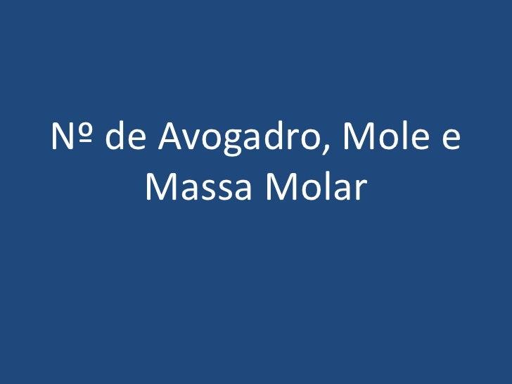 Nº de Avogadro, Mole e Massa Molar<br />