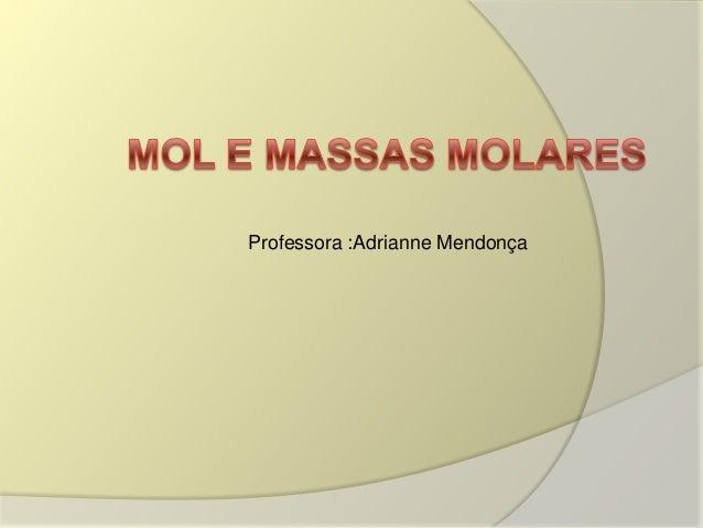 Professora :Adrianne Mendonça