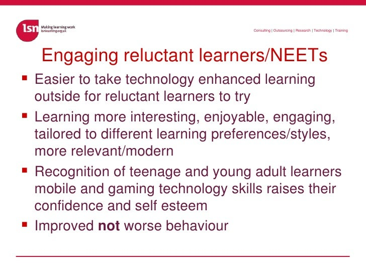 Engaging reluctant learners/NEETs<br />Easier to take technology enhanced learning outside for reluctant learners to try<b...