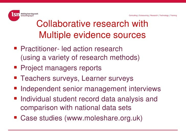 Collaborative research with Multiple evidence sources<br />Practitioner- led action research(using a variety of research m...