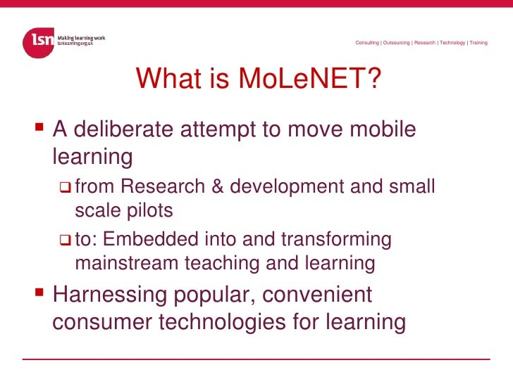 What is MoLeNET?<br />A deliberate attempt to move mobile learning <br />from Research & development and small scale pilot...