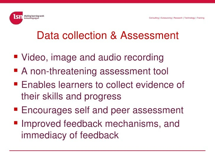 Data collection & Assessment<br />Video, image and audio recording<br />A non-threatening assessment tool<br />Enables lea...
