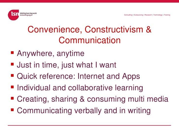 Convenience, Constructivism & Communication<br />Anywhere, anytime<br />Just in time, just what I want<br />Quick referenc...