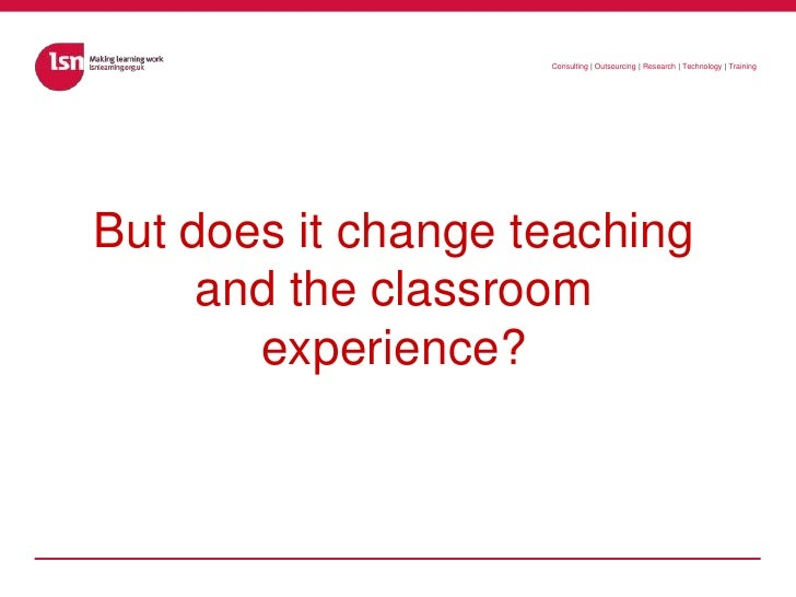 But does it change teaching and the classroom experience?<br />
