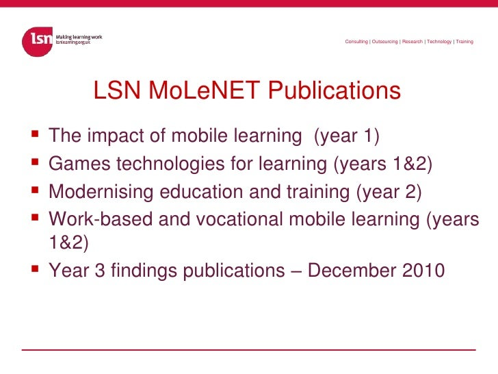 LSN MoLeNET Publications<br />The impact of mobile learning  (year 1)<br />Games technologies for learning (years 1&2)<br ...