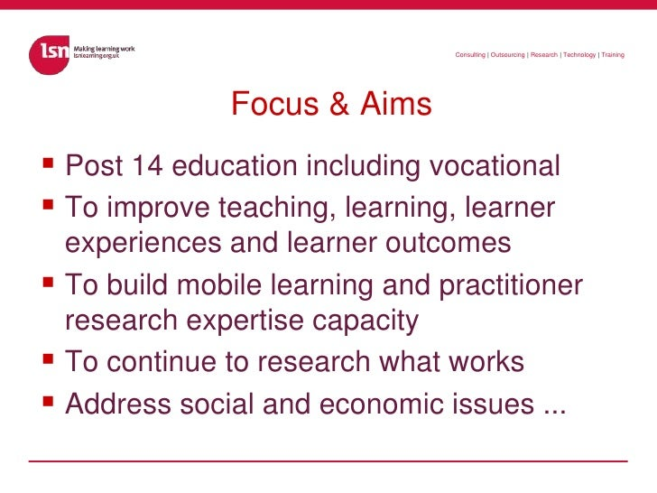 Focus & Aims<br />Post 14 education including vocational<br />To improve teaching, learning, learner experiences and learn...