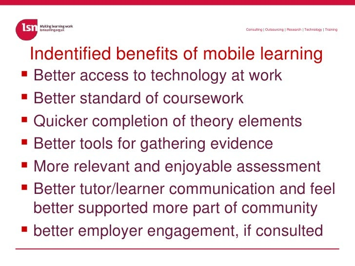 Indentified benefits of mobile learning<br />Better access to technology at work<br />Better standard of coursework <br />...