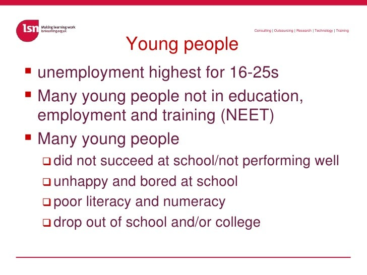 Young people<br />unemployment highest for 16-25s <br />Many young people not in education, employment and training (NEET)...