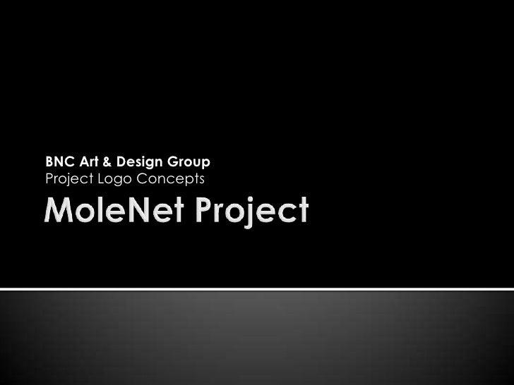MoleNet Project<br />BNC Art & Design Group<br />Project Logo Concepts<br />