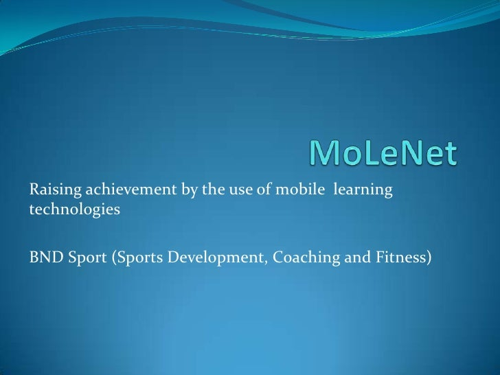 MoLeNet<br />Raising achievement by the use of mobile  learning technologies<br />BND Sport (Sports Development, Coaching ...