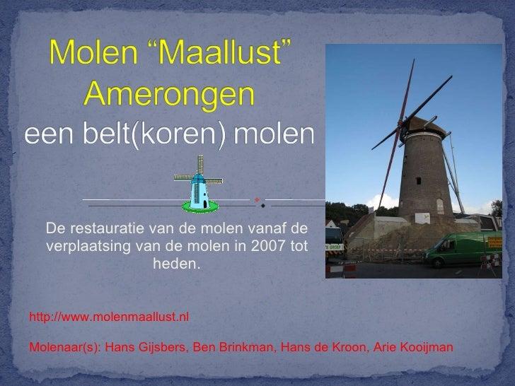 """Molen """"Maallust"""" Amerongeneen Belt(koren) molen<br />De restauratie van de molen vanaf de verplaatsing van de molen in 200..."""