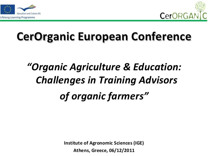 "CerOrganic European Conference ""Organic Agriculture & Education:   Challenges in Training Advisors        of organic farme..."