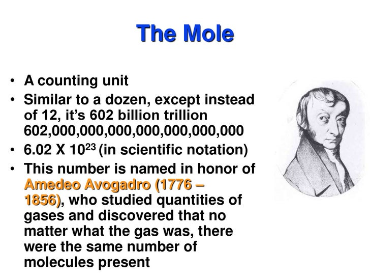 The Mole<br />A counting unit<br />Similar to a dozen, except instead of 12, it's 602 billion trillion 602,000,000,000,000...