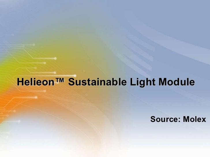 Helieon ™  Sustainable Light Module <ul><li>Source: Molex </li></ul>