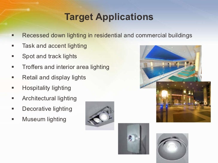 Target Applications <ul><li>Recessed down lighting in residential and commercial buildings </li></ul><ul><li>Task and acce...