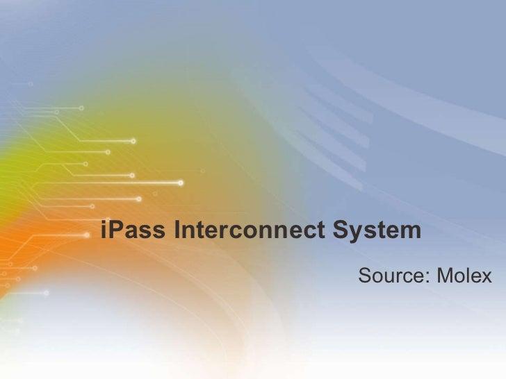 iPass Interconnect System <ul><li>Source: Molex </li></ul>