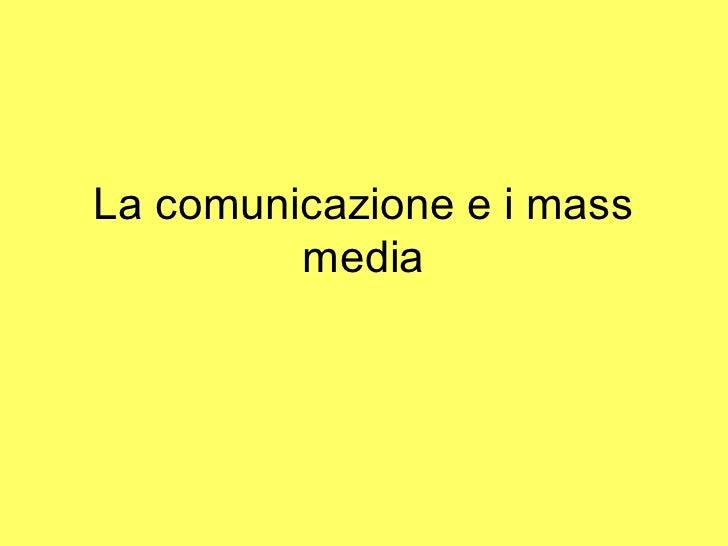 La comunicazione e i mass          media