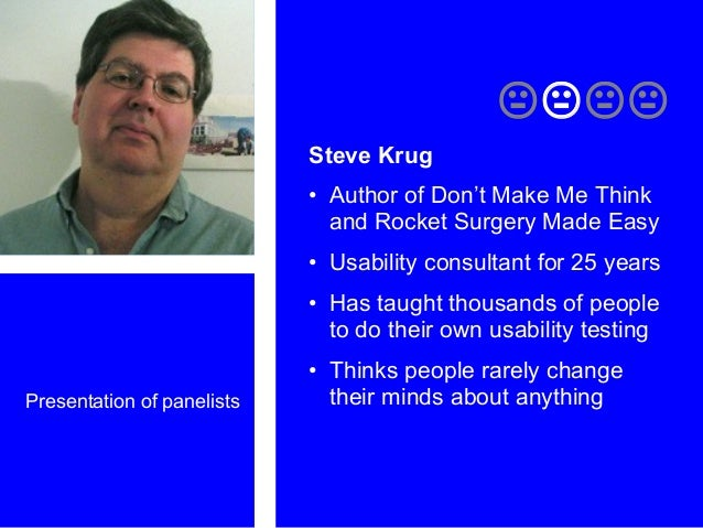 Presentation of panelists  Steve Krug • Author of Don't Make Me Think and Rocket Surgery Made Easy • Usability consult...