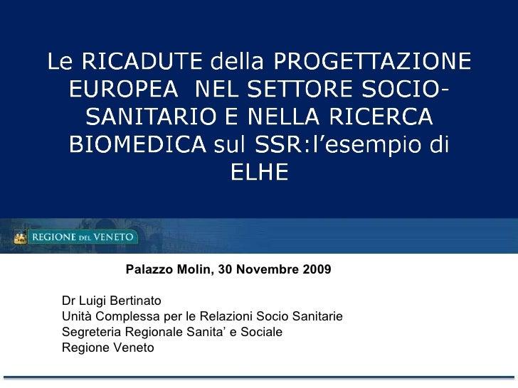Palazzo Molin, 30 Novembre 2009 Dr Luigi Bertinato Unità Complessa per le Relazioni Socio Sanitarie Segreteria Regionale S...