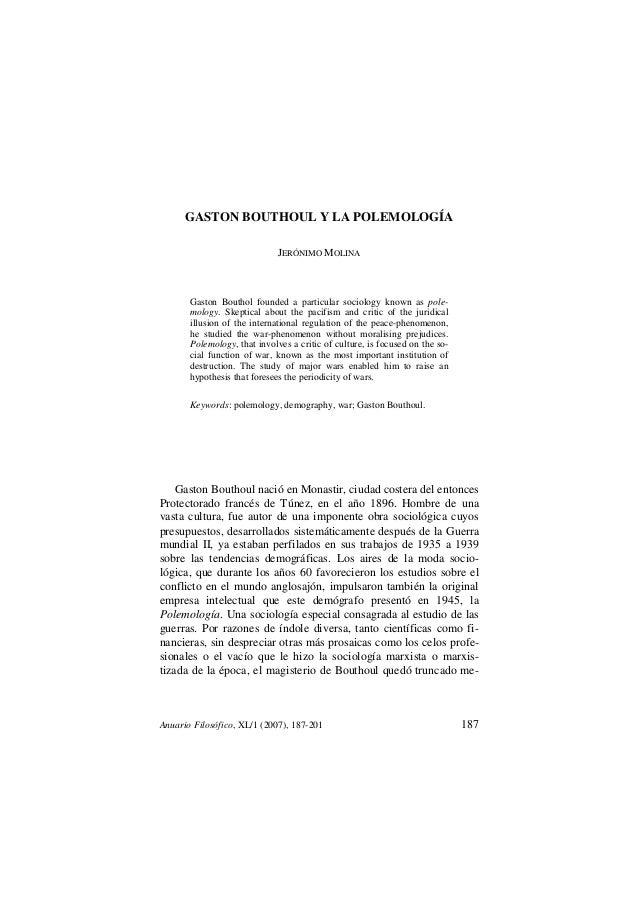 Anuario Filosófico, XL/1 (2007), 187-201 187GASTON BOUTHOUL Y LA POLEMOLOGÍAJERÓNIMO MOLINAGaston Bouthol founded a partic...