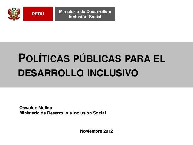 Ministerio de Desarrollo e      PERÚ                        Inclusión SocialPOLÍTICAS PÚBLICAS PARA ELDESARROLLO INCLUSIVO...