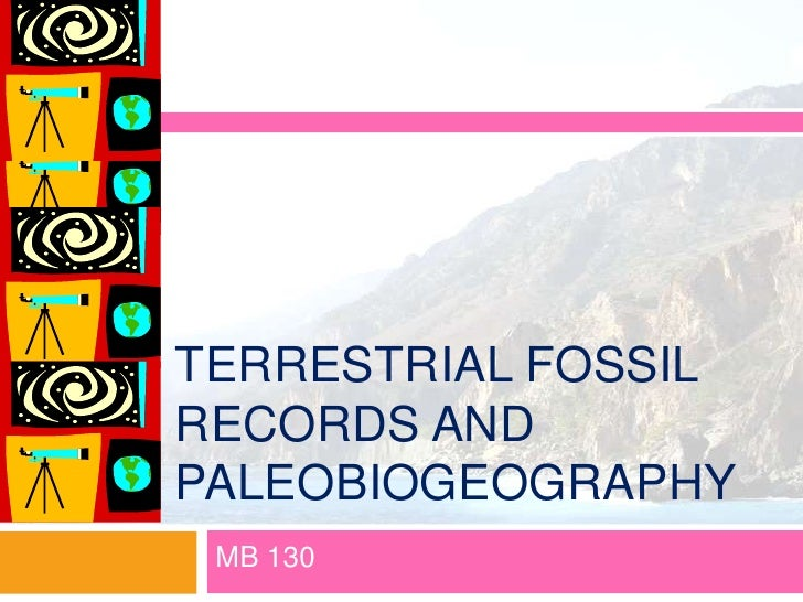 TERRESTRIAL FOSSILRECORDS ANDPALEOBIOGEOGRAPHY MB 130